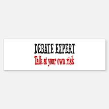 Debate Expert talk at your risk Bumper Bumper Bumper Sticker