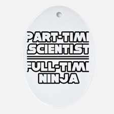 """P/T Scientist...F/T Ninja"" Oval Ornament"