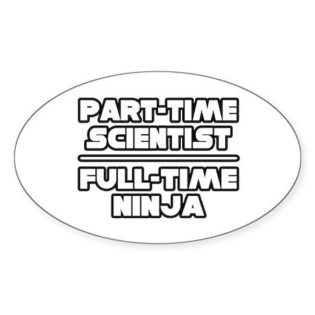 """""""P/T Scientist...F/T Ninja"""" Oval Sticker (50 pk)"""