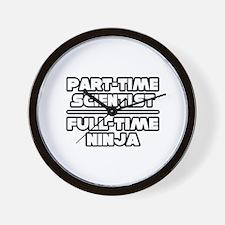 """""""P/T Scientist...F/T Ninja"""" Wall Clock"""