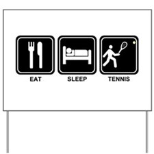 EAT SLEEP TENNIS Yard Sign