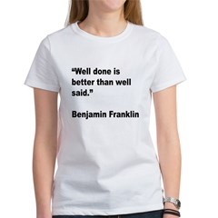 Benjamin Franklin Well Done Quote (Front) Tee