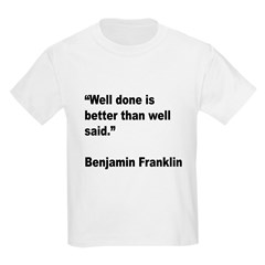 Benjamin Franklin Well Done Quote (Front) T-Shirt