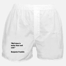 Benjamin Franklin Well Done Quote Boxer Shorts