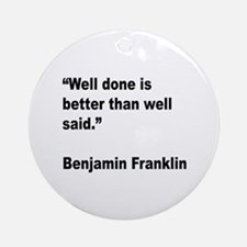 Benjamin Franklin Well Done Quote Ornament (Round)