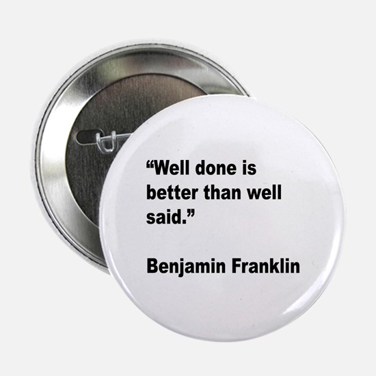 "Benjamin Franklin Well Done Quote 2.25"" Button"