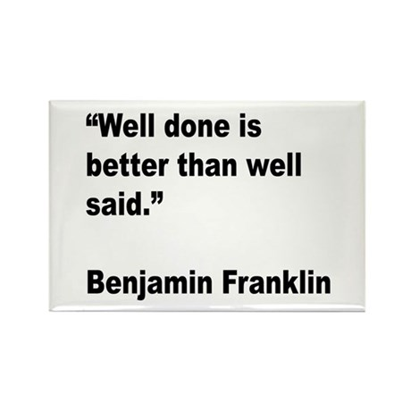 Benjamin Franklin Well Done Quote Rectangle Magnet