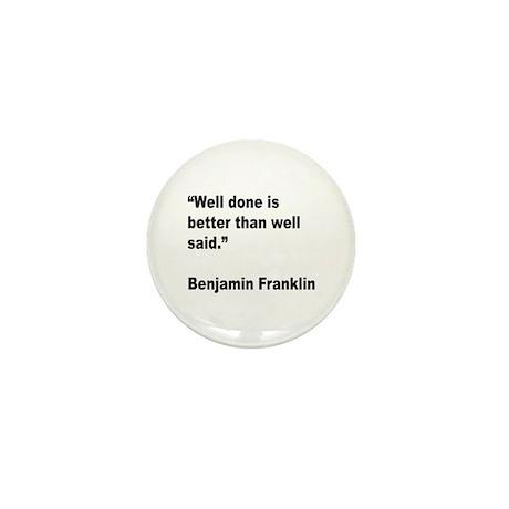 Benjamin Franklin Well Done Quote Mini Button (10