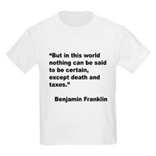 Benjamin Franklin Death Taxes Quote (Front) T-Shirt