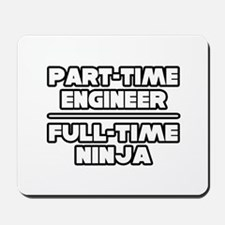 """P/T Engineer...F/T Ninja"" Mousepad"