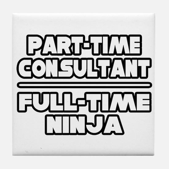 """P/T Consultant...F/T Ninja"" Tile Coaster"