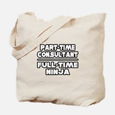 """P/T Consultant...F/T Ninja"" Tote Bag"