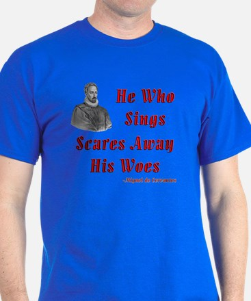Cervantes Quote, He Who Sings T-Shirt