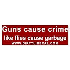 Guns Cause Crime Like Flies Cause Garbage Bumper Sticker