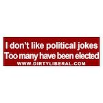 I don't like Political Jokes Bumper Sticker