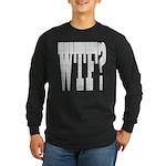 WTF? Long Sleeve Dark T-Shirt