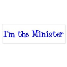 I'm the Minister Bumper Bumper Sticker