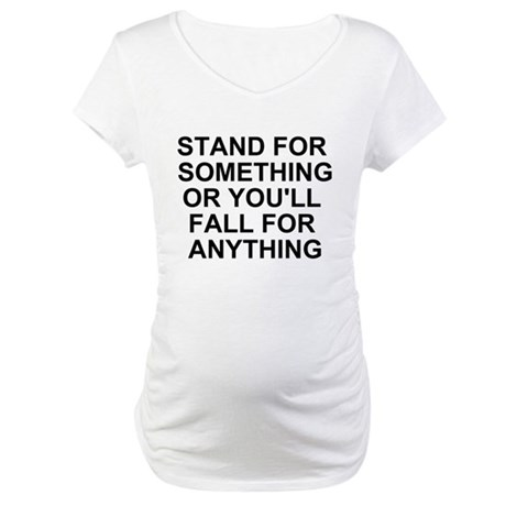 STAND FOR SOMETHING Maternity T-Shirt