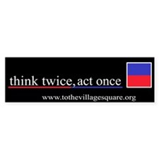 think twice, act once