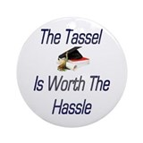 The tassel is worth the hassel Ornaments