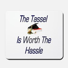 Tassel worth the Hassel Mousepad