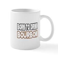 """Born to Drink Bourbon"" Mug"