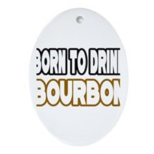 """Born to Drink Bourbon"" Oval Ornament"