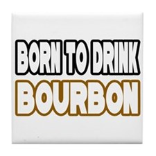 """Born to Drink Bourbon"" Tile Coaster"