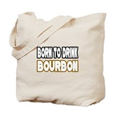 """""""Born to Drink Bourbon"""" Tote Bag"""