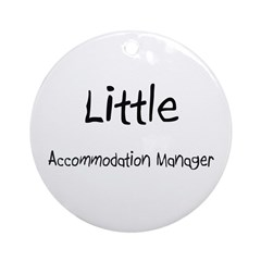 Little Accommodation Manager Ornament (Round)
