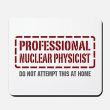 Professional Nuclear Physicist Mousepad
