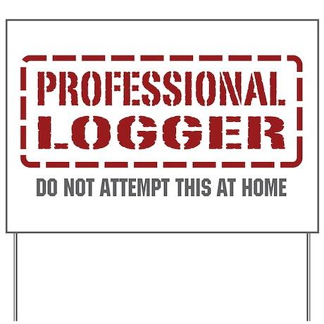 Professional Logger Yard Sign