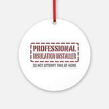 Professional Insulation Installer Ornament (Round)