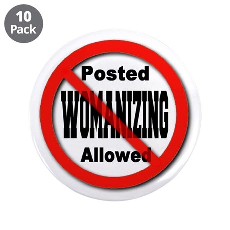 """No Womanizing 3.5"""" Button (10 pack)"""