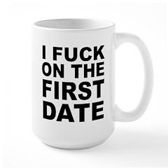 I Fuck on the First Date Mug