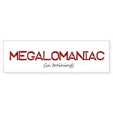 Megalomaniac Bumper Bumper Sticker