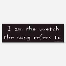 I am the wretch the song refers to Bumper Bumper Bumper Sticker