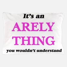 It's an Arely thing, you wouldn&#3 Pillow Case