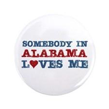 """Somebody in Alabama Loves Me 3.5"""" Button"""