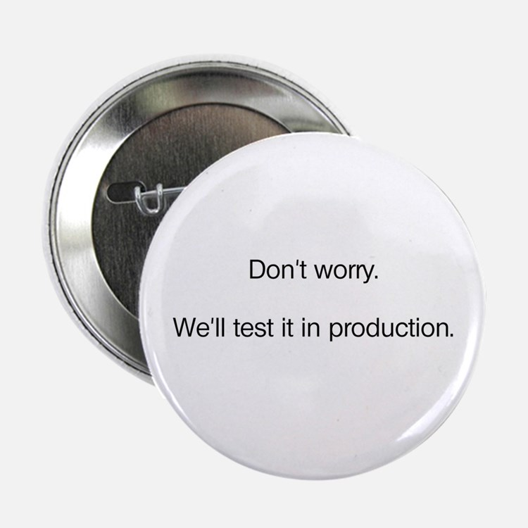"We'll Test it in Production 2.25"" Button"