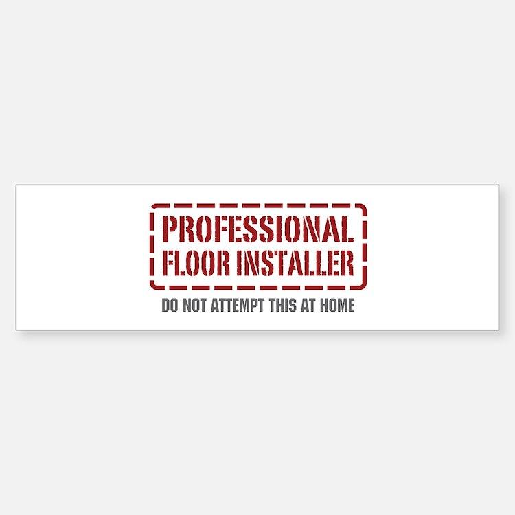 Professional Floor Installer Bumper Bumper Bumper Sticker