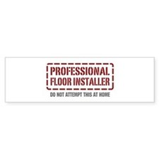 Professional Floor Installer Bumper Bumper Sticker