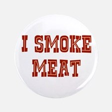 "I Smoke Meat 3.5"" Button"