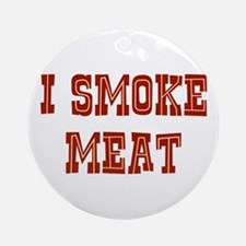 I Smoke Meat Ornament (Round)