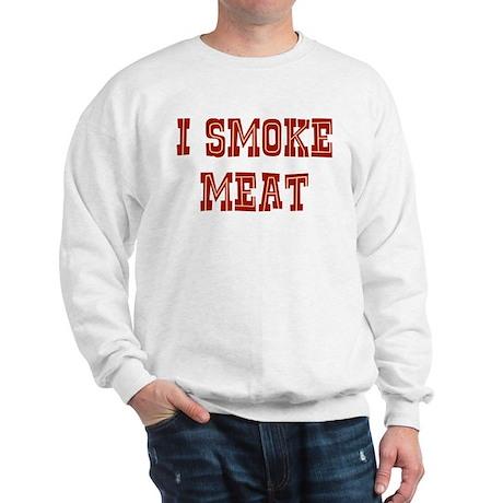 I Smoke Meat Sweatshirt