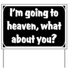 Going to heaven Yard Sign