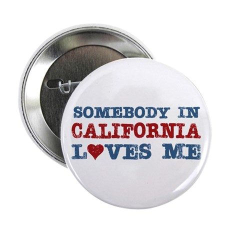 "Somebody in California Loves Me 2.25"" Button"