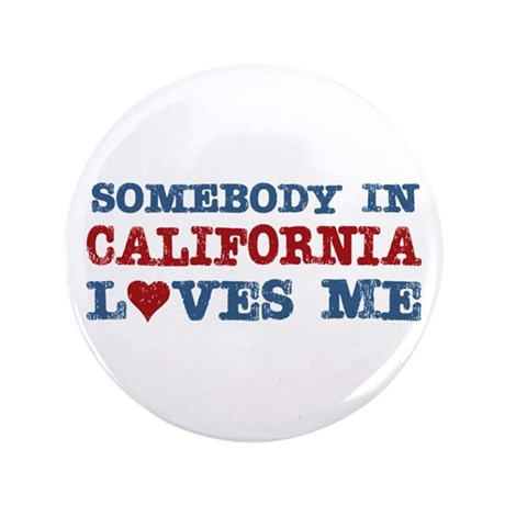 """Somebody in California Loves Me 3.5"""" Button (100 p"""