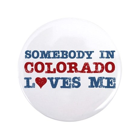 """Somebody in Colorado Loves Me 3.5"""" Button"""