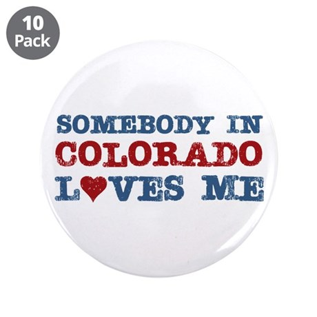 """Somebody in Colorado Loves Me 3.5"""" Button (10 pack"""